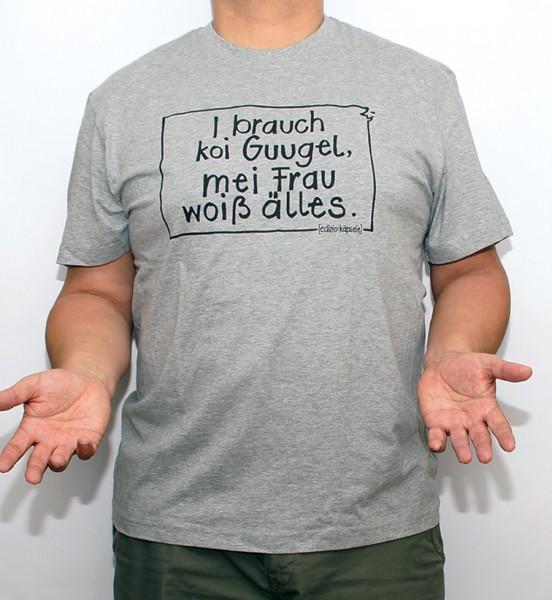 T-Shirt - I brauch koi Guugel, mei Frau wois älles!
