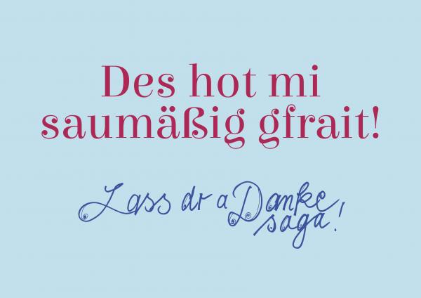 Grußkarte - Des hot mi saumäßig gfrait! Lass dr a Danke saga!