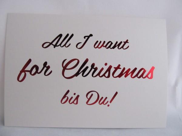 Grußkarte: All I want for Christmas bis du!
