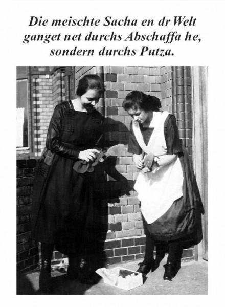 Postkarte - Die meischte Sacha en dr Welt ganget net durchs Abschaffa he, sondern durchs Putza.