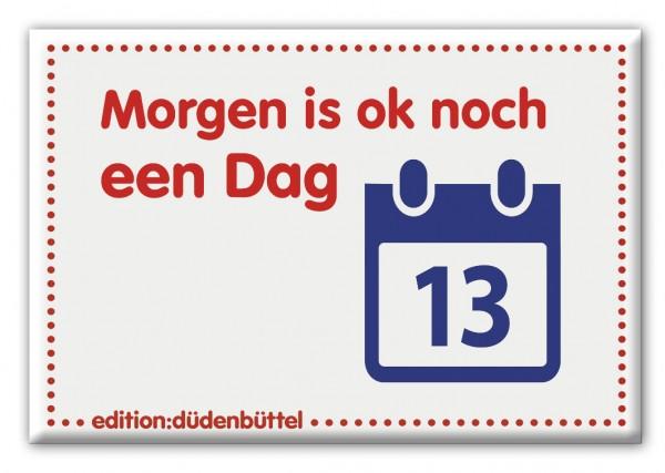 Magnet - Düdenbüttel - Morgen is ok noch een Dag