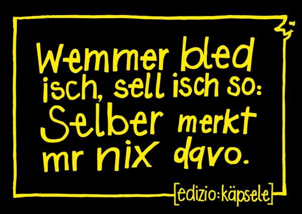 Postkarte - Wemmer bled isch, sell isch so: Selber merkt mr nix davo.