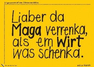 Stickerpostkarte - Liaber da Maga verrenka, als em Wirt was schenka.