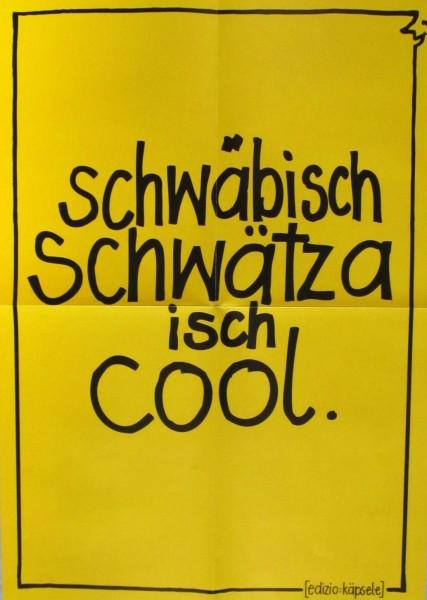 Plakat- Schwäbisch schwätza isch cool