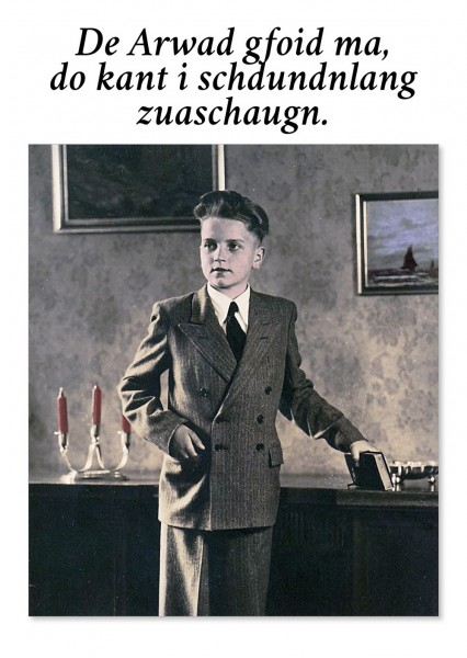Postkarte - De Arwad gfoid ma, do kant i schdundnlang zuaschaugn.