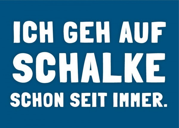 Postkarte - ICH GEH AUF SCHALKE SCHON SEIT IMMER.