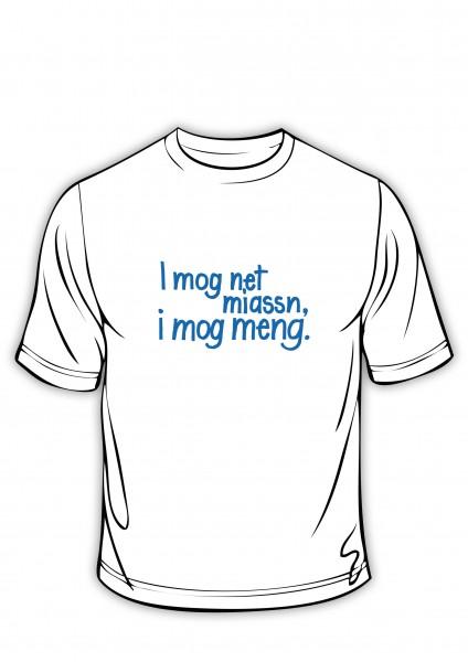 T-Shirt - I mog net miassn, i mog meng.