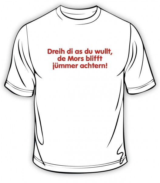 T-Shirt - Düdenbüttel - Dreih di as du wullt, de Mors blifft jümmer achtern!