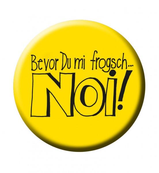 Button - Bevor Du mi frogsch ...