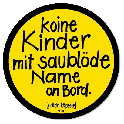 Autoaufkleber - Koine Kinder mit saublöde Name on Bord.