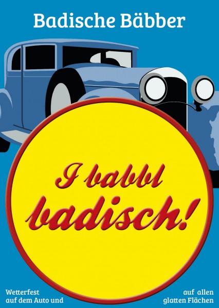 Autoaufkleber - I babbl badisch!