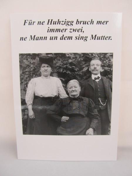 Postkarte - Für ne Huhzigg bruch mer immer zwei, ne Mann un dem sing Mutter
